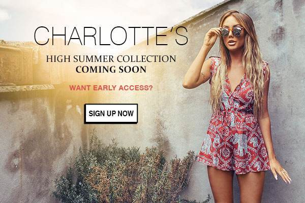 Click Here To Sign Up For Early Access To Charlotte's High Summer Collection 2016